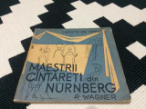 maestrii cantareti din nurnberg wagner libret de opera editura muzicala 1964 RPR