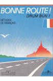 Bonne route! Drum bun! vol 1 - 34 lectii - Methode de francais - Hachette - Pierre Gibert, Philippe Greffet