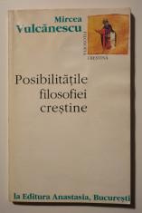 Mircea Vulcănescu - Posibilitățile filosofiei creștine (ed. Dora Mezdrea) foto