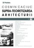 Supra - Teoretizarea Arhitecturii | Cosmin Caciuc, Paideia