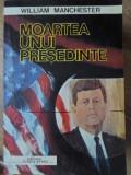MOARTEA UNUI PRESEDINTE-WILLIAM MANCHESTER