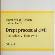 DREPT PROCESUAL CIVIL , CURS SELECTIV.TESTE GRILA de VIOREL MIHAI CIOBANU , GABRIEL BOROI , EDITIA A 3 A 2005 , contine sublinieri cu pixul