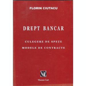 FLORIN CIUTACU - DREPT BANCAR ( CULEGERE DE SPETE. MODELE DE CONTRACTE )