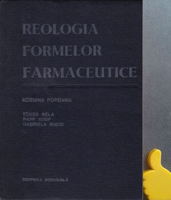 Reologia formelor farmaceutice Adriana Popovici, B. Tokes, I. Papp,