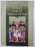 SFINTII CARE NE VINDECA DE BOLI de PR. EUGEN DRAGOI , 2005