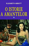 O istorie a amantelor, Vol. 1/Elizabeth Abbott