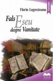Fals eseu despre vanitate/Florin Logresteanu