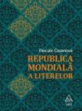 Republica Mondiala a Literelor/Pascale Casanova, Art