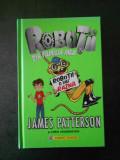 JAMES PATTERSON - ROBOTII DIN FAMILIA MEA. ROBOTII O IAU RAZNA. (cartea a doua)