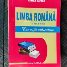 Limba Romana clasa a VIII a Exercitii Aplictive - Ionela Lefter EDITURA ELECTUS