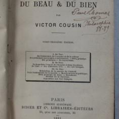 DU VRAI , DU BEAU ET DU BIEN par VICTOR COUSIN , 1881 , PAGINILE DE GARDA SI DE TITLU PREZINTA LIPSURI , PREZINTA HALOURI DE APA *