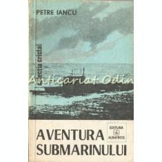 Aventura Submarinului - Petre Iancu
