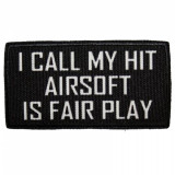 """Patch """"I Call My Hit Airsoft Is Fair Play"""" Black"""