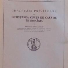 CERCETARI PRIVITOARE LA INFIINTAREA CURTII DE CASATIE IN ROMANIA de ANDREI RADULESCU ( ACADEMIA ROMANA MEMORIILE SECTIUNII ISTORICE - SERIA III , TOMU