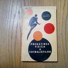 PREGATIREA FIZICA A FOTBALISTILOR - Victor Stanculescu - 1967, 225 p., Alta editura, Emil Cioran