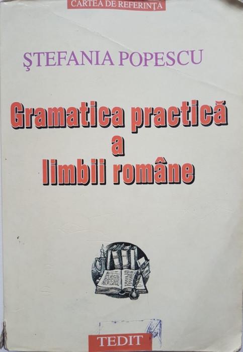 GRAMATICA PRACTICA A LIMBII ROMANE - Stefania Popescu (editura Tedit 2001)