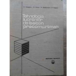 Tehnologia Lucrarilor De Beton Precomprimat - D.viespescu M.platon A.cambureanu P.popescu ,524482