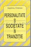 Cumpara ieftin Personalitate Si Societate In Tranzitie - Septimiu Chelcea