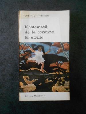 GILBERT GUILLEMINAULT - BLESTEMATII. DE LA CEZANNE LA UTRILLO foto