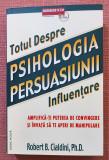 Psihologia persuasiunii. Totul despre influentare - Robert B. Cialdini, Ph.D., Businesstech, 2014, Robert Cialdini