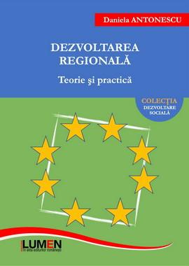 Dezvoltarea regionala. Teorie si practica - Daniela ANTONESCU