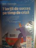 7 Lectii De Succes Pe Timp De Criza - Bill George ,548462