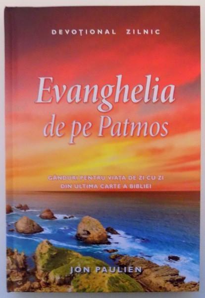 EVANGHELIA DE PE PATMOS , GANDURI PENTRU VIATA DE ZI CU ZI DIN ULTIMA CARTE A BIBLIEI , 2016