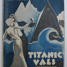 TITANIC VALS, COMEDIE IN 3 ACTE de TUDOR MUSATESCU,EDITIA I ,1932