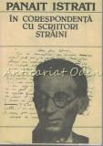 Cumpara ieftin Corespondenta Cu Scriitori Straini - Panait Istrati