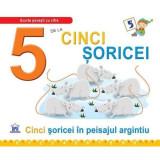 5 de la cinci soricei - Cinci soricei in peisajul argintiu - Greta Cencetti,Emanuela Carletti