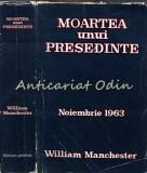 Cumpara ieftin Moartea Unui Presedinte. 20-25 Noiembrie 1963 - William Manchester
