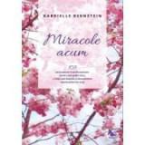 Miracole acum. 108 instrumente transformatoare pentru mai putin stres, o viata mai linistita si descoperirea adevaratului tau scop - Gabrielle Bernste