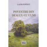 Povestiri din Dealul cu ulmi | Lazar Popescu