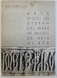 ARTA EPOCII LUI STEFAN CEL MARE IN MUZEUL DE ARTA AL R.P.R. , text de IOANA LAZAROVICI , imagini de IRINA GHINDALI , EDITIE IN ROMANA - RUSA - FRANCE