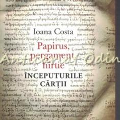 Papirus, Pergament, Hirtie - Ioana Costa