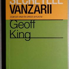 Secretele vanzarii - Cum sa vinzi in orice situatie -  Geoff King