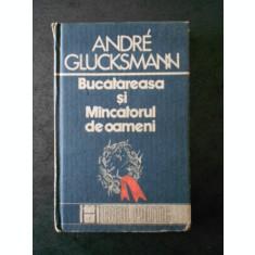 ANDRE GLUCKSMANN - BUCATAREASA SI MINCATORUL DE OAMENI (1991, cu sublinieri)