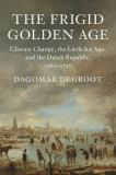 The Frigid Golden Age: Climate Change, the Little Ice Age, and the Dutch Republic, 1560-1720