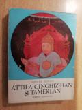 Myh 533 - MANOLE NEAGOE - ATTILA, GINGHIZ-HAN SI TAMERLAN - ED 1971