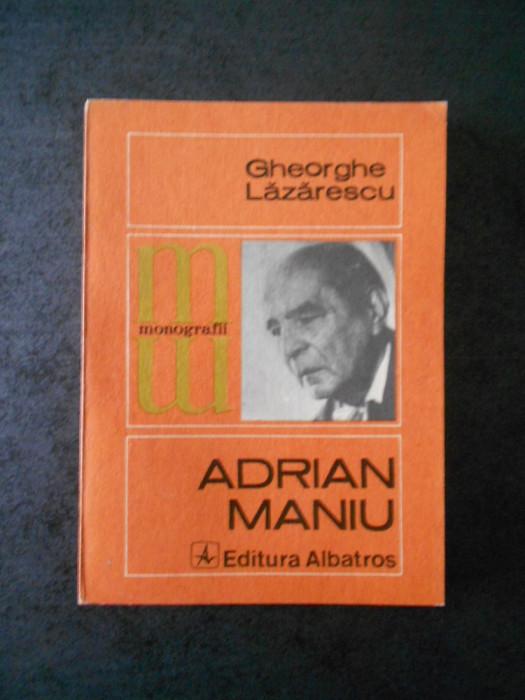 GHEORGHE LAZARESCU - ADRIAN MANIU (Colectia Monografii)