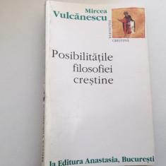 MIRCEA VULCANESCU, POSIBILITATILE FILOSOFIEI CRESTINE. ANASTASIA 1996