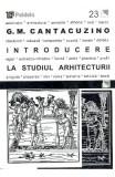 INTRODUCERE LA STUDIUL ARHITECTURII - G.M. CANTACUZINO