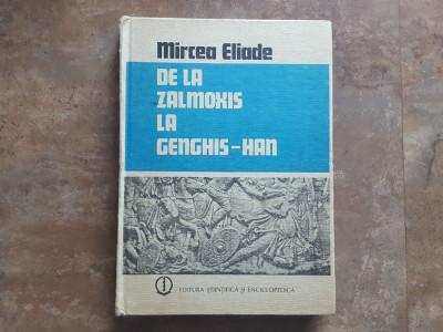 DE LA ZALMOXIS LA GENGHIS-HAN - Mircea Eliade, 1980 foto