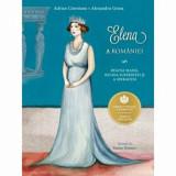Elena a Romaniei/Adrian Cioroianu, Alexandru Groza, Curtea Veche, Curtea Veche Publishing