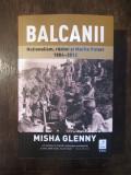 Balcanii - Misha Glenny