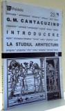 G.M. CANTACUZINO - INTRODUCERE LA STUDIUL ARHITECTURII