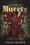 La Santa Muerte: La Exhumacion de La Magia y El Misticismo de La Muerte