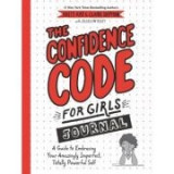 The Confidence Code for Girls Journal: A Guide to Embracing Your Amazingly Imperfect, Totally Powerful Self - Katty Kay, Claire Shipman, JillEllyn Ril