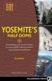 One Best Hike: Yosemite's Half Dome: Everything You Need to Know to Successfully Hike Yosemite's Most Famous Landmark