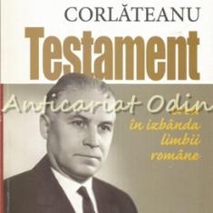 Testament. Cred In Izbanda Limbii Romane - Nicolae Corlateanu